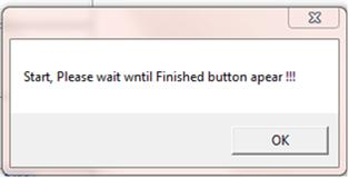 Start, Please wait wntil Finished button apear !!!